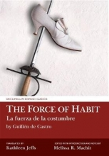 De Castro, Guillén The Force of Habit (La fuerza de la costumbre) by Guillen de Castro