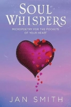 Jan Smith Soul Whispers: Micropoetry For The Pockets Of Your Heart