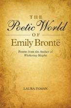 Laura Inman Poetic World of Emily Bronte