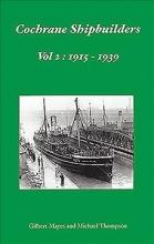 Gillbert Mayes,   Michael Thompson Cochrane Shipbuilders Volume 2: 1915-1939