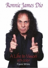Frank White Ronnie James Dio: A Life In Vision 1975-2009