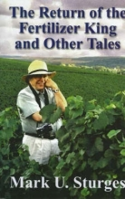 Sturges, Mark U. The Return of the Fertilizer King and Other Tales