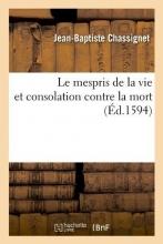 Chassignet, Jean-Baptiste Le Mespris de la Vie Et Consolation Contre La Mort (Éd.1594)
