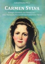 Badea-Paun, Gabriel Carmen Sylva. Königin Elisabeth von Rumänien - eine rheinische Prinzessin auf Rumäniens Thron