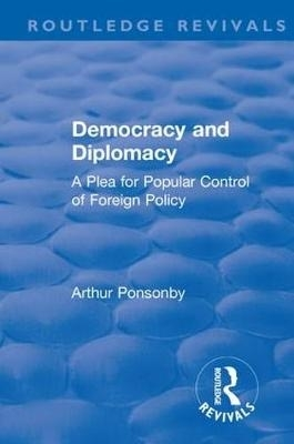 Arthur Ponsonby,Revival: Democracy and Diplomacy (1915)