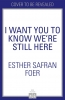 Safran Foer Esther, I Want You to Know We're Still Here