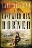 Hoffman, Carl, The Last Wild Men of Borneo