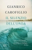 <b>Gianrico  Carofiglio</b>,Il silenzio dell`onda