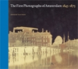 <b>Anneke van Veen</b>,The first photographs of Amsterdam 1845-1875