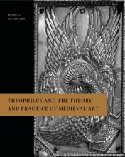 Gearhart, Heidi C. Theophilus and the Theory and Practice of Medieval Art
