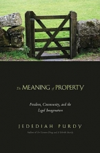 Purdy, Jedediah The Meaning of Property - Freedom, Community and the Legal Imagination