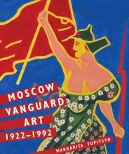 Tupitsyn, Margarita Moscow Vanguard Art - 1922-1992