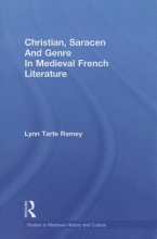 Ramey, Lynn Tarte Christian, Saracen and Genre in Medieval French Literature