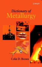 Brown, Colin D. Dictionary of Metallurgy