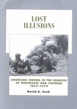 Cook, David A Lost Illusions - American Cinema in the Shadow of Watergate & Vietnam 1970-1979