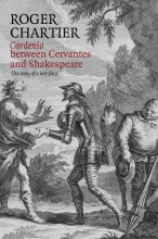 Chartier, Roger Cardenio Between Cervantes and Shakespeare