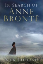 Holland, Nick In Search of Anne Bronte