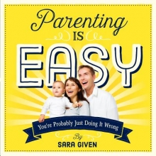 Sarah Given,   Sara Given Parenting Is Easy