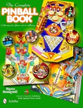 Marco Rossignoli Complete Pinball Book: Collecting the Game and Its History