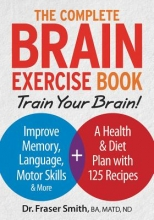 Fraser Smith Complete Brain Exercise Book: Train Your Brain - Improve Memory, Language, Motor Skills and More