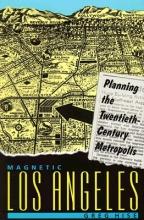 Hise, Magnetic Los Angeles - Planning the Twentieth-Century Metropolis