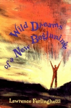 Ferlinghetti, Lawrence Wild Dreams of a New Beginning
