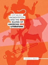 Tracy, Steven C. Hot Music, Ragmentation, and the Bluing of American Literature