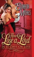 Michels, Elizabeth How to Lose a Lord in 10 Days or Less