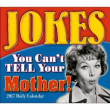 Jokes You Cant Tell Your Mother! 2017 Calendar