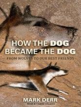 Derr, Mark How the Dog Became the Dog