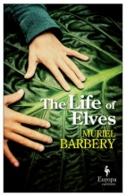 Barbery, Muriel The Life of Elves