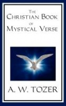 Tozer, A. W. The Christian Book of Mystical Verse