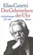Canetti, Elias Das Geheimherz der Uhr. Aufzeichnungen 1973 - 1985