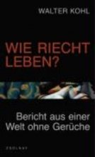 Kohl, Walter Wie riecht Leben?