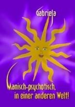 Gabriela Manisch-psychotisch, in einer anderen Welt!