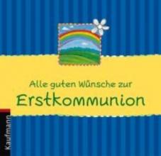 Lehmacher, Renate Alle guten Wünsche zur Erstkommunion