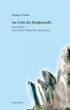 Fischer, Regina F. Im Licht des Bergkristalls