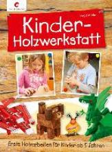 Märker, Birgit Kinder-Holzwerkstatt