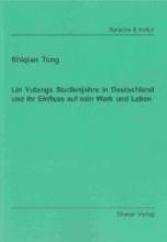 Tong, Shiqian Lin Yutangs Studienjahre in Deutschland und ihr Einfluss auf sein Werk und Leben