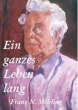 Mehling, Franz Ein ganzes Leben lang