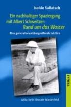 Sallatsch, Isolde Ein nachhaltiger Spaziergang mit Albert Schweitzer: Rund um das Wasser