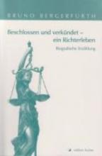 Bergerfurth, Bruno Beschlossen und verkndet - ein Richterleben
