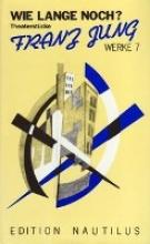 Jung, Franz Werke 7. Theaterstücke und theatralische Konzepte