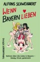 Schweiggert, Alfons Wenn Bayern lieben