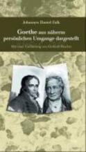 Falk, Johannes Daniel Goethe aus nherm persnlichen Umgange dargestellt