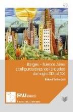Spiller, Roland Borges-Buenos Aires: configuraciones de la ciudad del siglo XIX al XXI