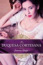 Shupe, Joanna La duquesa cortesana The Courtesan Duchess
