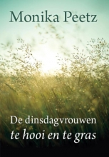 Monika  Peetz De dinsdagvrouwen te hooi en te gras - grote letter uitgave