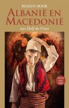 Dolf de Vries , Reizen door Albanië en Macedonië