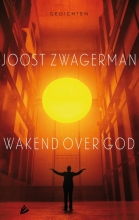 Joost  Zwagerman Wakend over God